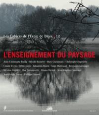 Jean-Christophe Bailly - Les cahiers de l'Ecole de Blois N° 12, Mai 2014 : L'enseignement du paysage.