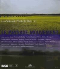 Jean-Christophe Bailly - Les cahiers de l'Ecole de Blois N° 13, Mai 2015 : Le paysage-mouvement.