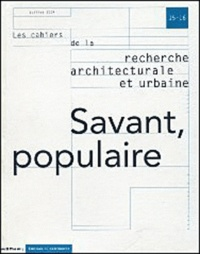 Monique Eleb et Jean-Louis Violeau - Les cahiers de la recherche architecturale et urbaine N° 15-16, Juillet 20 : Savant, populaire.