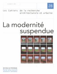 Panos Mantziaras - Les cahiers de la recherche architecturale et urbaine N° 28, Septembre 201 : La modernité suspendue.
