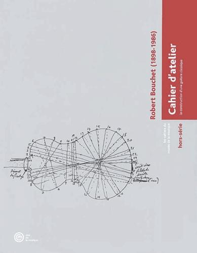 Robert Bouchet - Les cahiers du musée de la musique Hors-série : Cahier d'atelier - La construction d'une guitare classique.
