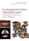 Hervé Combeau et Lounès Tadrist - Les changements de phase solide-liquide-vapeur - Tome 2, Vaporisation, condensation, fusion, solidification.