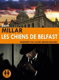 Sam Millar - Les chiens de Belfast. 1 CD audio