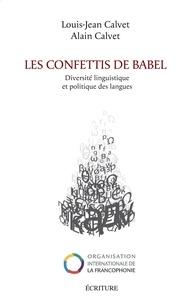 Louis-Jean Calvet et Alain Calvet - Les confettis de Babel - Diversité linguistique et politiques des langues.
