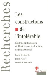 Didier Fassin et Patrice Bourdelais - Les constructions de l'intolérable - Etudes d'anthropologie et d'histoire sur les frontières de l'espace moral.
