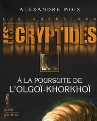 Alexandre Moix - Les Cryptides Tome 2 : A la poursuite de l'Olgoï-Khorkhoï.