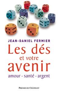Jean-Daniel Fermier - Les dés et votre avenir - Amour - santé - argent.