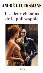 André Glucksmann - Les deux chemins de la philosophie.