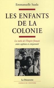 Emmanuelle Saada - Les enfants de la colonie - Les métis de l'Empire français entre sujétion et citoyenneté.