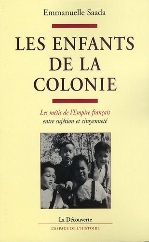 Les enfants de la colonie. Les métis de l'Empire français entre sujétion et citoyenneté