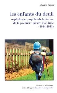 Olivier Faron - Les enfants du deuil - Orphelins et pupilles de la nation de la première guerre mondiale (1914-1941).