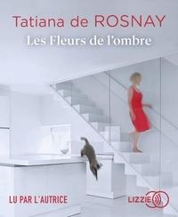 Tatiana de Rosnay - Les fleurs de l'ombre. 1 CD audio