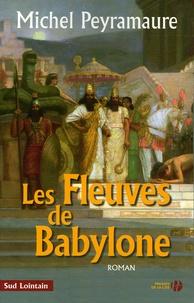 Michel Peyramaure - Les fleuves de Babylone.