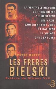 Peter Duffy - Les frères Bielski - La véritable histoire de trois frères qui défièrent les nazis, sauvèrent mille deux cents Juifs et bâtirent un village dans la forêt.