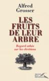 Alfred Grosser - Les fruits de leur arbre - Regard athée sur les chrétiens.