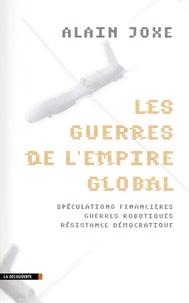 Alain Joxe - Les guerres de l'empire global - Spéculations financières, guerres robotiques, résistance démocratique.