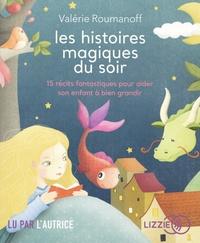 Valérie Roumanoff - Les histoires magiques du soir - 15 récits fantastiques pour aider son enfant à bien grandir. 1 CD audio MP3