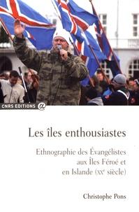 Christophe Pons - Les îles enthousiastes - Ethnographie des évangélistes aux îles Féroé et en Islande (XXe siècle).