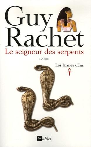 Guy Rachet - Les larmes d'Isis Tome 1 : Le seigneur des serpents.