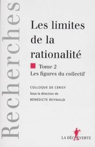 Bénédicte Reynaud - Les limites de la rationalité - Tome 2, Les figures du collectif.