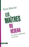 Pierre Mounier - Les maîtres du réseau - Les enjeux politiques d'Internet.