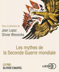 Jean Lopez et Olivier Wieviorka - Les mythes de la Seconde Guerre mondiale. 1 CD audio MP3