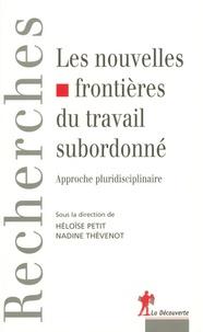 Nadine Thévenot et Héloïse Petit - Les nouvelles frontières du travail subordonné - Approches pluridisciplinaires.