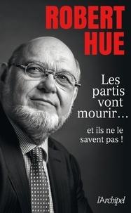 Robert Hue - Les partis vont mourir... et ils ne le savent pas.