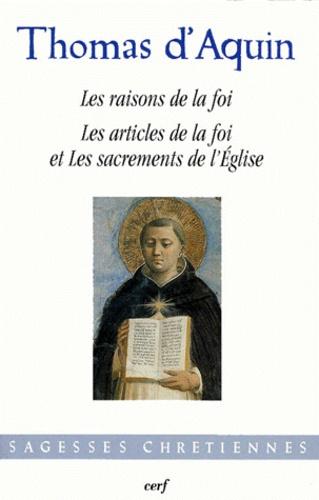 Thomas d'Aquin - Les raisons de la foi. Les articles de la foi et les sacrements de l'Église.