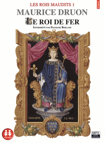 Maurice Druon - Les Rois maudits Tome 1 : Le roi de fer. 1 CD audio MP3