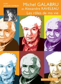 Michel Galabru et Alexandre Raveleau - Les rôles de ma vie. 1 CD audio MP3