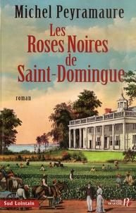 Michel Peyramaure - Les roses noires de Saint-Domingue.