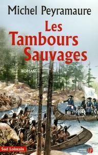 Michel Peyramaure - Les tambours sauvages.