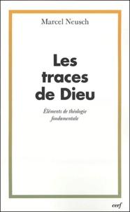 Marcel Neusch - Les traces de Dieu - Eléments de théologie fondamentale.