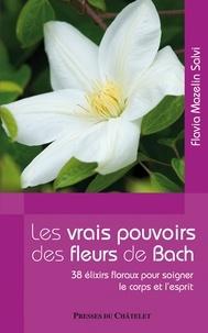Flavia Mazelin Salvi - Les vrais pouvoirs des fleurs de Bach.