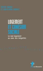 Didier Vanoni et Christophe Robert - Logement et cohésion sociale - Le mal-logement au coeur des inégalités.