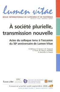 Benoît Malvaux et Olivier Servais - Lumen Vitae Volume 63 N° 3, Juil : A société plurielle, transmission nouvelle - Actes du colloque tenu à l'occasion du 50e anniversaire de Lumen Vitae.