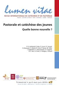 François-Xavier Amherdt - Lumen Vitae Volume 73 N° 2, Juin : Pastorale et catéchèse des jeunes - Quelle bonne nouvelle ?.