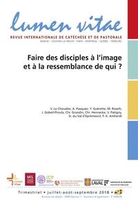 Yves Guérette - Lumen Vitae Volume 73 N° 3, sept : Faire des disciples à l'image et à la ressemblance de qui ?.