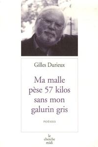 Gilles Durieux - Ma malle pèse 57 kilos sans mon galurin gris.