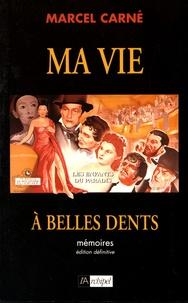 Marcel Carné - Ma vie à belles dents - Mémoires.