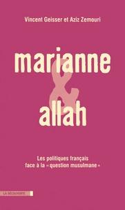 """Vincent Geisser et Aziz Zemouri - Marianne et Allah - Les politiques français face à la """"question musulmane""""."""