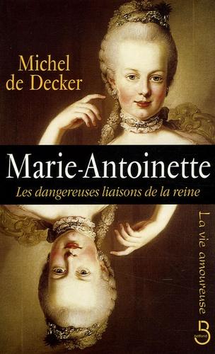 Marie-Antoinette. Les dangereuses liaisons de la reine