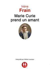 Irène Frain - Marie Curie prend un amant. 1 CD audio MP3