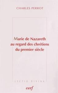 Charles Perrot - Marie de Nazareth au regard des chrétiens du premier siècle.