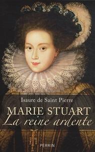 Isaure de Saint Pierre - Marie Stuart La reine ardente.