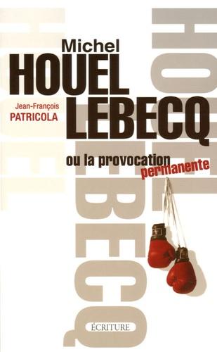 Jean-François Patricola - Michel Houellebecq - Ou la provocation permanente.