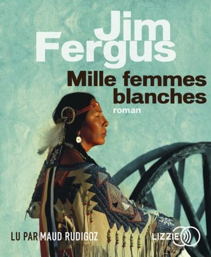 Jim Fergus - Mille femmes blanches - Les carnets de May Dodd. 1 CD audio