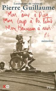 Pierre Guillaume - Mon âme à Dieu Mon corps à la patrie Mon honneur à moi - Mémoires.