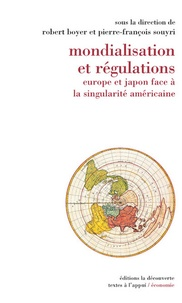 Pierre Souyri et Robert Boyer - Mondialisation et régulations - Europe et Japon face à la singularité américaine.